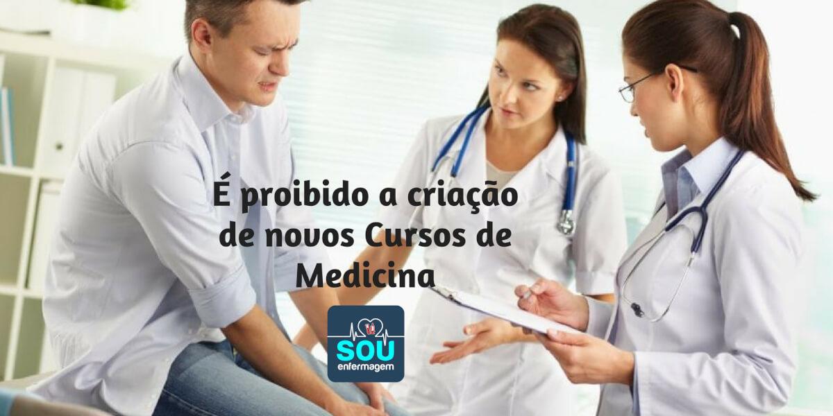 É proibido a criação de novos Cursos de Medicina