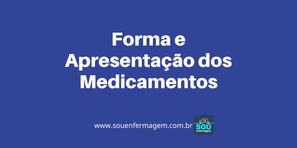 Forma e Apresentação dos Medicamentos