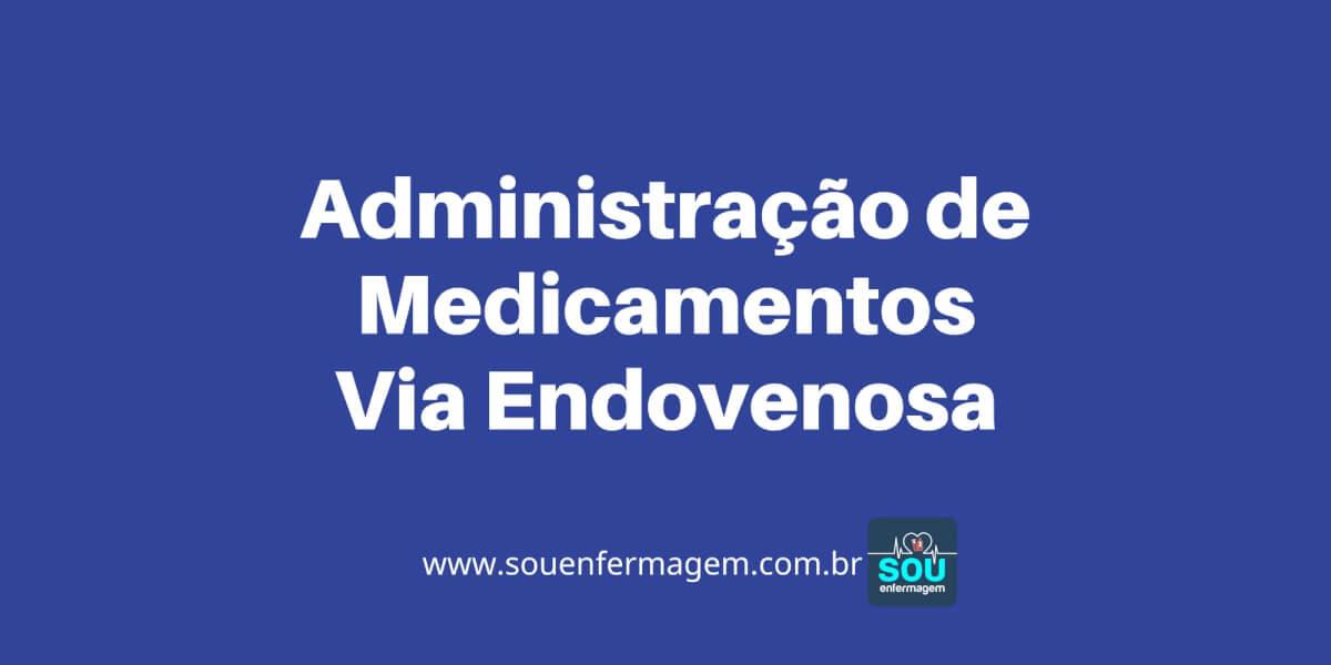Administração de Medicamentos Via Endovenosa