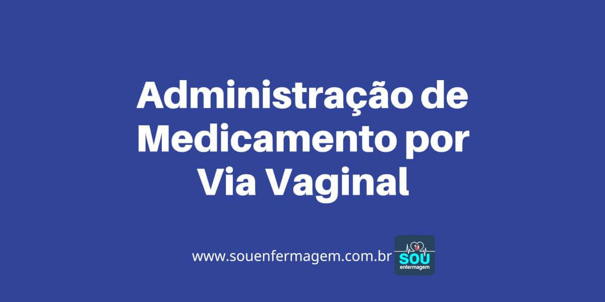 Administração de Medicamento por Via Vaginal