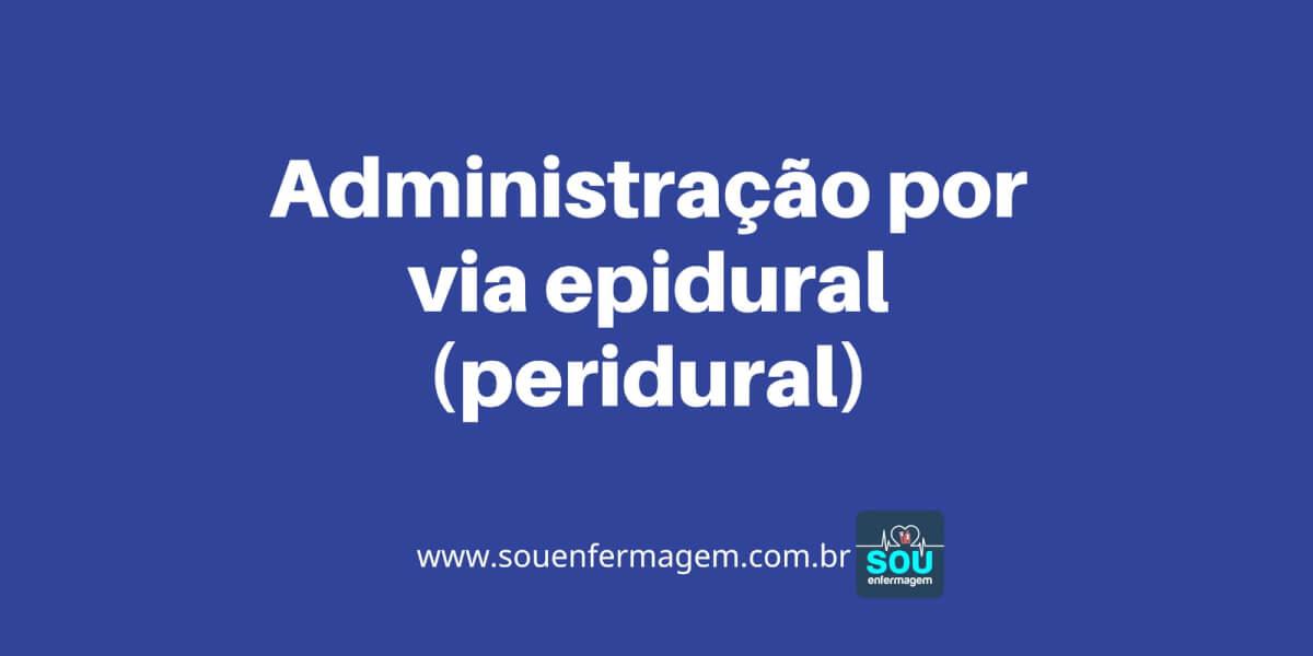 Administração por via epidural (peridural)