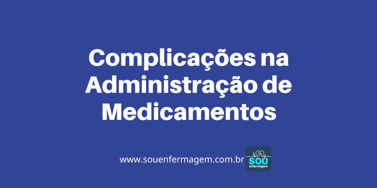 Complicações na Administração de Medicamentos