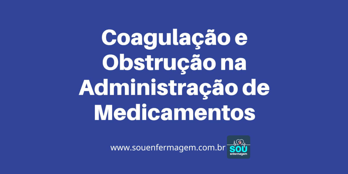 Coagulação e Obstrução na Administração de Medicamentos