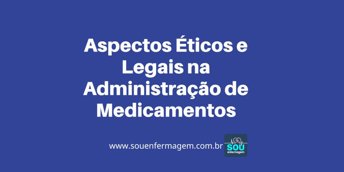 Aspectos Éticos e Legais na Administração de Medicamentos
