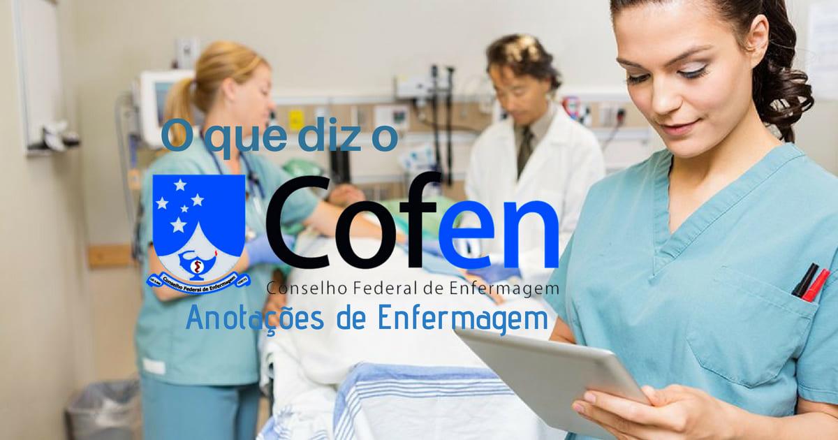 O que o COFEN fala sobre Anotações de Enfermagem