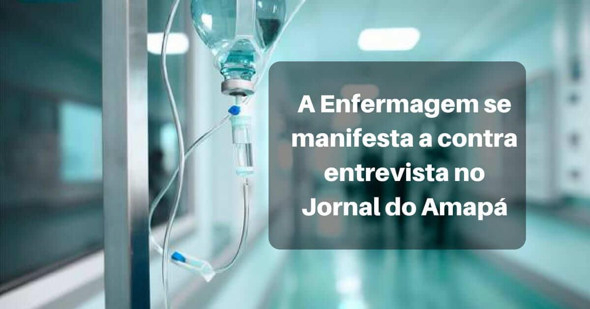 A Enfermagem se manifesta contra a entrevista no Jornal do Amapá