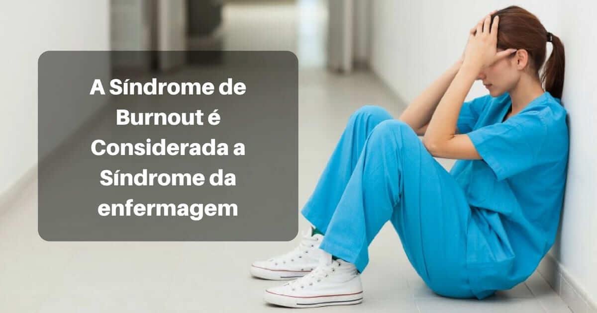 A Síndrome de Burnout é Considerada a Síndrome da enfermagem