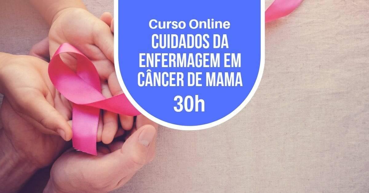Cuidado de Enfermagem em Câncer de Mama 30h