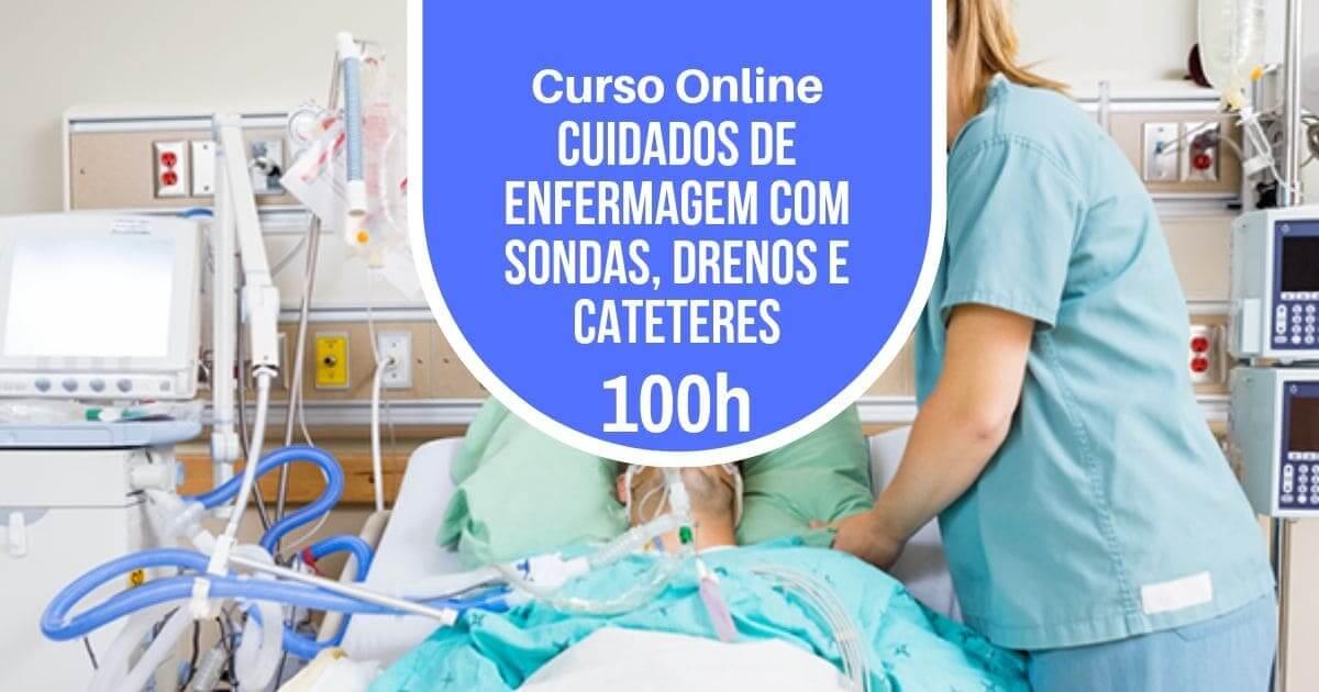 Curso Cuidados de Enfermagem com Sondas, Drenos e Cateteres 100h