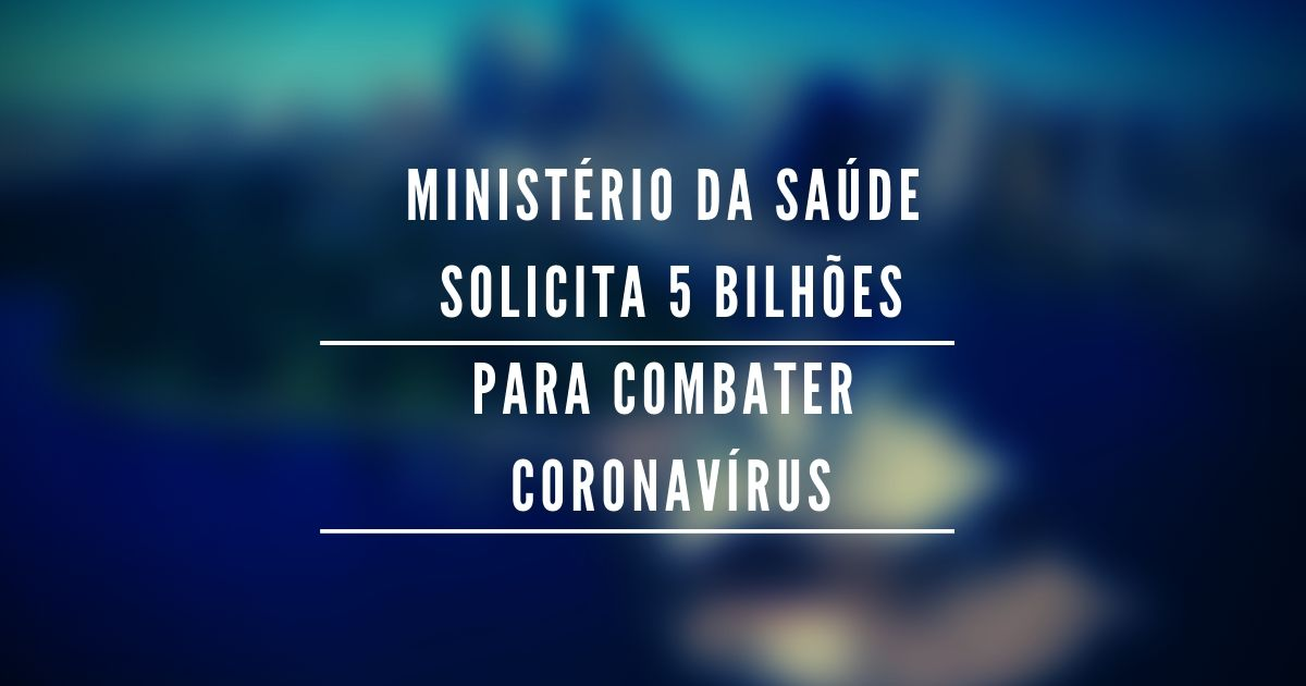 Ministério da Saúde  solicita 5 bilhões para combater coronavírus